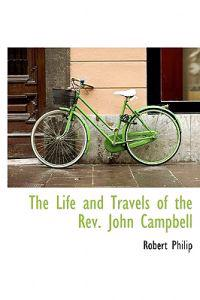 The Life and Travels of the REV. John Campbell