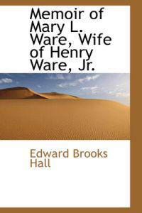 Memoir of Mary L. Ware, Wife of Henry Ware, Jr.