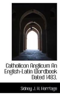 Catholicon Anglicum an English-Latin Wordbook Dated 1483.