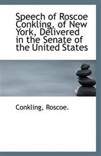 Speech of Roscoe Conkling, of New York, Delivered in the Senate of the United States