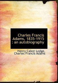 Charles Francis Adams, 1835-1915: An Autobiography