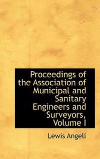 Proceedings of the Association of Municipal and Sanitary Engineers and Surveyors