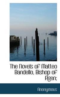 The Novels of Matteo Bandello, Bishop of Agen;