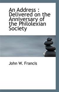 An Address: Delivered on the Anniversary of the Philolexian Society