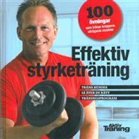 Effektiv styrketräning : 100 övningar som tränar kroppens viktigaste muskler
