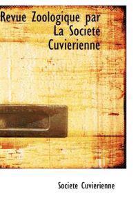 Revue Zoologique Par La Societe Cuvierienne