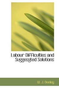 Labour Difficulties and Suggesgted Solutions