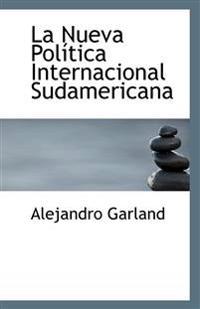 La Nueva Politica Internacional Sudamericana