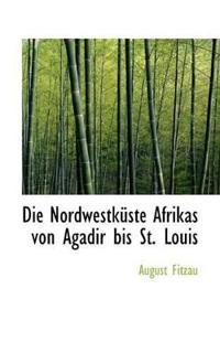 Die Nordwestk Ste Afrikas Von Agadir Bis St. Louis