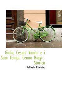 Giulio Cesare Vanini E I Suoi Tempi, Cenno Biogr.-Storico