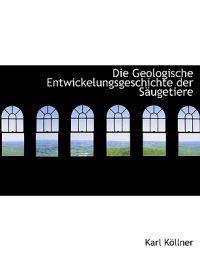 Die Geologische Entwickelungsgeschichte Der Seugetiere