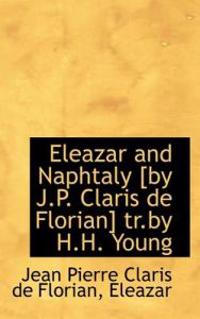 Eleazar and Naphtaly [By J.P. Claris de Florian] Tr.by H.H. Young