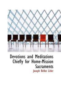 Devotions and Meditations Chiefly for Home-Mission Sacraments