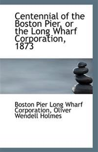 Centennial of the Boston Pier, or the Long Wharf Corporation, 1873