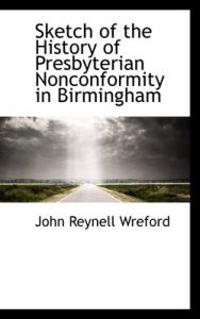 Sketch of the History of Presbyterian Nonconformity in Birmingham