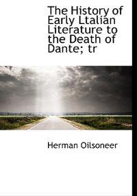 The History of Early Ltalian Literature to the Death of Dante; Tr
