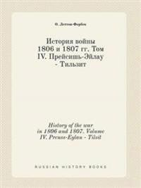 History of the War in 1806 and 1807. Volume IV. Preuss-Eylau - Tilsit