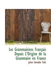 Les Grammairiens Francais Depuis L'origine De La Grammaire En France