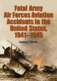 Fatal Army Air Forces Aviation Accidents in the United States, 1941-1945