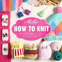 Mollie makes: how to knit - go from beginner to expert with 20 new projects