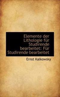 Elemente Der Lithologie F R Studirende Bearbeitet