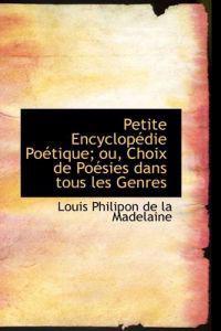 Petite Encyclopedie Poetique; Ou, Choix De Poesies Dans Tous Les Genres