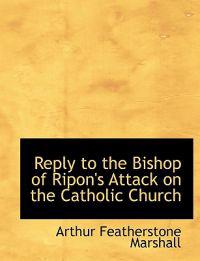 Reply to the Bishop of Ripon's Attack on the Catholic Church