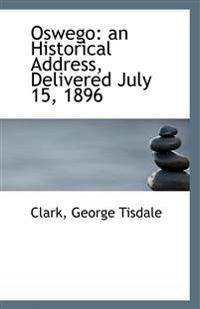 Oswego: An Historical Address, Delivered July 15, 1896
