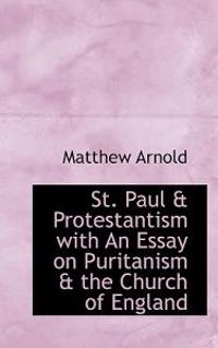 St. Paul & Protestantism with an Essay on Puritanism & the Church of England