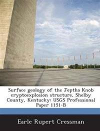 Surface Geology of the Jeptha Knob Cryptoexplosion Structure, Shelby County, Kentucky