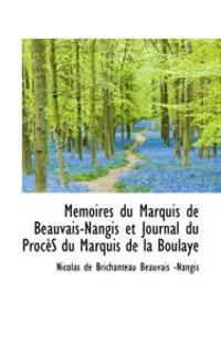 M Moires Du Marquis de Beauvais-Nangis Et Journal Du Proc S Du Marquis de La Boulaye