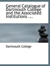 General Catalogue of Dartmouth College and the Associated Institutions
