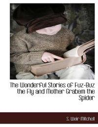 The Wonderful Stories of Fuz-Buz the Fly and Mother Grabem the Spider