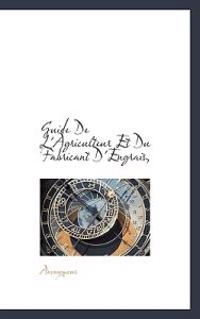 Guide de L'Agriculteur Et Du Fabricant D'Engrais,