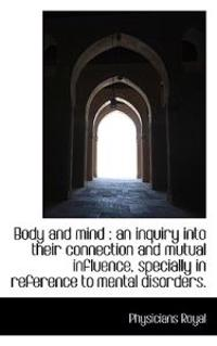 Body and Mind: An Inquiry Into Their Connection and Mutual Influence, Specially in Reference to Men