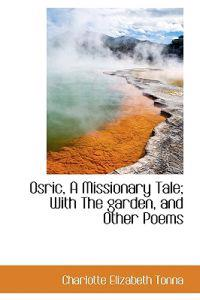 Osric, a Missionary Tale; With the Garden, and Other Poems