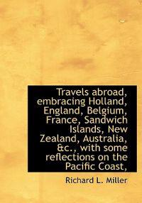 Travels Abroad, Embracing Holland, England, Belgium, France, Sandwich Islands, New Zealand, Australi