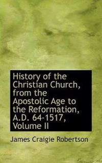 History of the Christian Church, from the Apostolic Age to the Reformation, A.D. 64-1517, Volume II