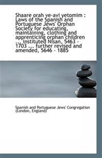 Shaare Orah Ve-AVI Yetomim: Laws of the Spanish and Portuguese Jews' Orphan Society for Educating,