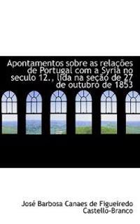 Apontamentos Sobre as Rela Es de Portugal Com a Syria No Seculo 12., Lida Na Se O de 27 de Outubro