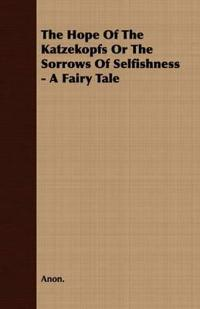 The Hope of the Katzekopfs or the Sorrows of Selfishness
