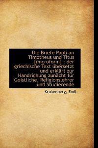 Die Briefe Pauli an Timotheus Und Titus [Microform]