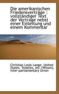 Die Amerikanischen Friedensvertrage: Vollstandiger Text Der Vertrage Nebst Einer Einleitung Und Ein