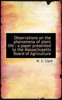 Observations on the Phenomena of Plant Life: A Paper Presented to the Massachusetts Board of Agricu