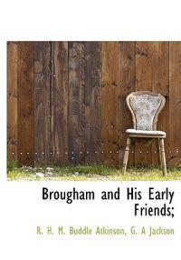 Brougham and His Early Friends;