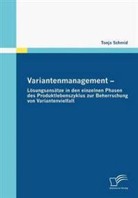Variantenmanagement - Losungsansatze in Den Einzelnen Phasen Des Produktlebenszyklus Zur Beherrschung Von Variantenvielfalt