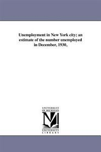 Unemployment in New York City; An Estimate of the Number Unemployed in December, 1930,