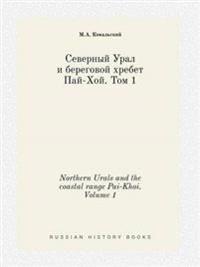 Northern Urals and the Coastal Range Pai-Khoi. Volume 1