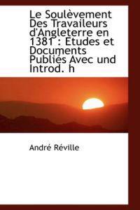 Le Soul Vement Des Travaileurs D'Angleterre En 1381: Etudes Et Documents Publi?'s Avec Und Introd. H