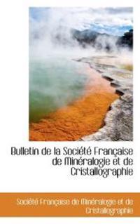 Bulletin de La Soci T Fran Aise de Min Ralogie Et de Cristallographie